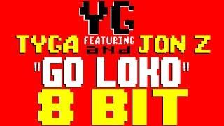 Go Loko [8 Bit Tribute to YG feat. Tyga & Jon Z] - 8 Bit Universe