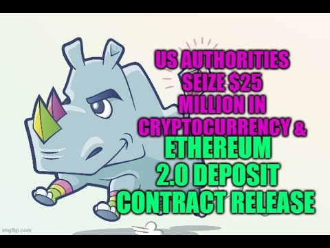 US Authorities Seize $25 Million in Cryptocurrency, & Ethereum 2 0 Deposit Contract Release