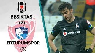 Beşiktaş 2 - 3 Erzurumspor MAÇ ÖZETİ (Ziraat Türkiye Kupası Son 16 Turu Rövanş Maçı)