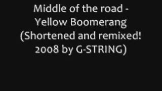 Middle of the road - Yellow boomerang