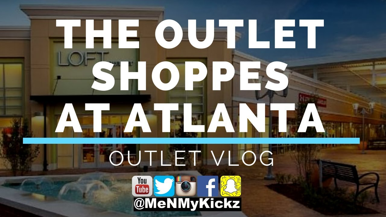 1b4c3b8c3c2fce The Outlet Shoppes At Atlanta Outlet Vlog I Exploring Atlanta ...