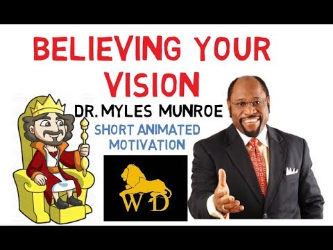 Myles Munroe - Believe Your VISION (Most Touching Message)