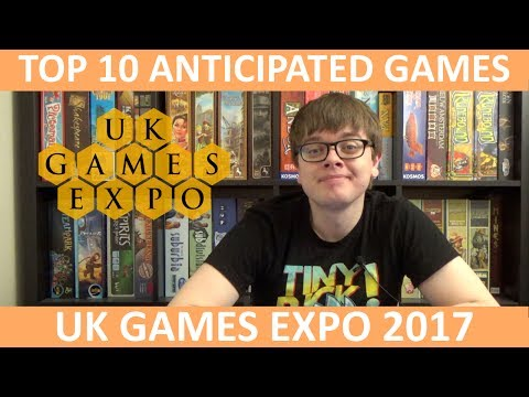 Top 10 Anticipated Games - UK Games Expo 2017