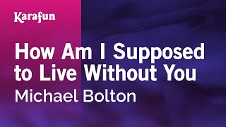 Karaoke How Am I Supposed to Live Without You - Michael Bolton *