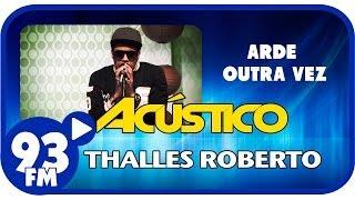 Thalles Roberto - ARDE OUTRA VEZ - Acústico 93 - AO VIVO - Outubro de 2013