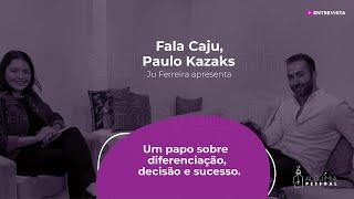 Programa Fala Caju - #9 - Paulo Kazaks - Decisão, diferenciação e sucesso