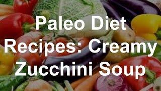 Paleo Diet Recipes: Creamy Zucchini Soup