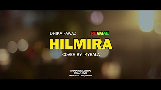Hilmira - Dhika Fawaz Cover By Ikybala ( Reggae Version )