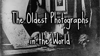 The Oldest Photographs in the World