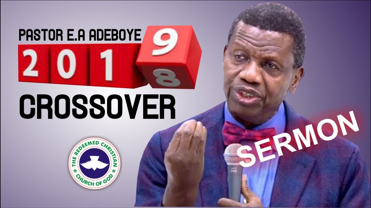 Download Pastor E.A Adeboye Sermon @ RCCG 2018 CROSSOVER SERVICE