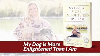 """""""My Dog is More Enlightened Than I Am"""" New Book"""