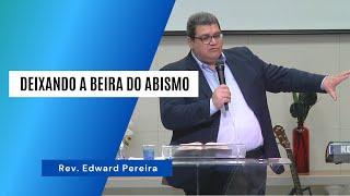 DEIXANDO A BEIRA DO ABISMO - Rev. Edward Pereira