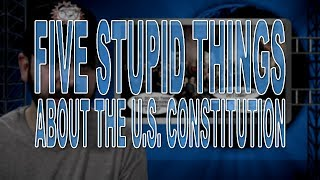 Five Stupid Things About The U.s. Constitution