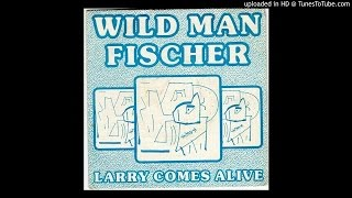 Wild Man Fischer - My Name Is Larry (Larry Comes Alive)