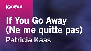Karaoke If You Go Away (Ne me quitte pas) - Patricia Kaas *
