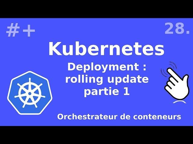 Kubernetes - 28. Deployment : les rolling updates et leur stratégies | tutos fr