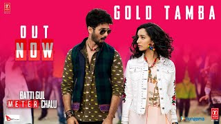 Gold Tamba Video Song | Batti Gul Meter Chalu | Shahid Kapoor, Shraddha Kapoor