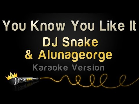 DJ Snake & AlunaGeorge - You Know You Like It (Karaoke Version)