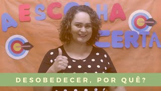 Desobedecer, por quê? | A escolha certa