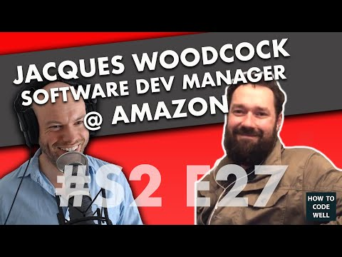 Software Development Manager At Amazon - Jacques Woodcock - How To Code Well Podcast Interview