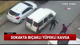 Sokakta Bıçaklı Tüfekli Kavga