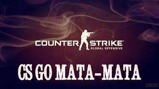 CS GO - MATA MATA