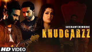 Khudgarzz: Sushant Rinkoo (Full Song) Goldboy | Nirmaan | Latest Punjabi Songs 2019