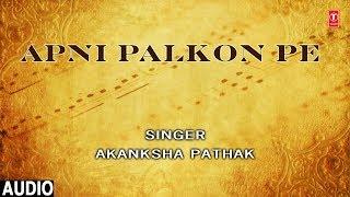 """""""Apni Palkon Pe"""" Akanksha Pathak New Hindi Full (Audio) Song 2019   Azam Ali Mukarram"""