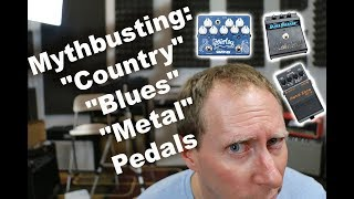 Mythbusting: Country, Blues, Metal Pedals... no such thing!