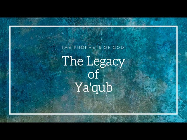 The Prophets of God | The Legacy of Ya'qub | Sheikh Azhar Nasser