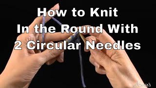How to Knit in the Round With 2 Circular Needles -- Free Knitting Lessons From Annie