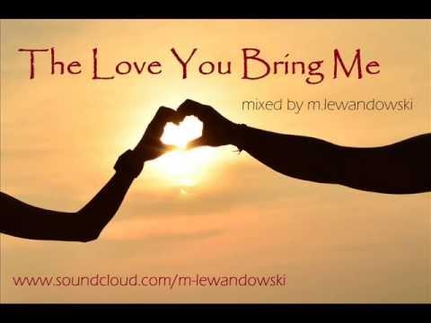 M.Lewandowski - THE LOVE YOU BRING ME