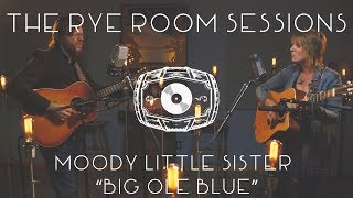 "The Rye Room Sessions - Moody Little Sister ""Big Ole Blue"" LIVE"