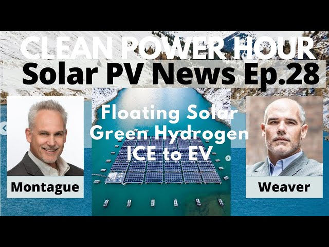 Floating Solar, Green Hydrogen, ICE to EV   Clean Power Hour Ep28   Montague & Weaver