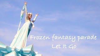 【Disney】Frozen fantasy parade〜Let It Go〜