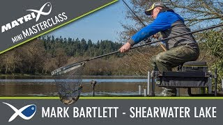 *** Coarse & Match Fishing TV *** Mini Masterclass Episode 8 Mark Bartlett - Shearwater Lake