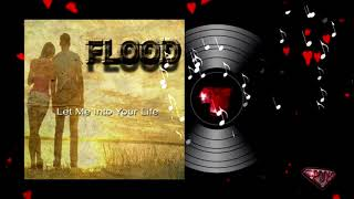 FLOOD - Let Me Into Your Life