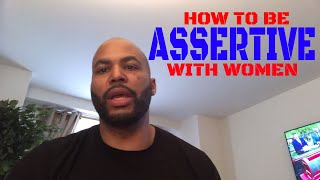 How To Be Assertive With Women