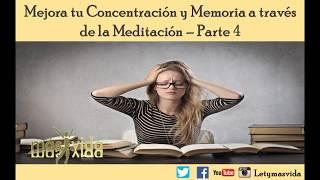 Mejora tu Concentracion y Memoria a traves de la Meditacion Parte 4