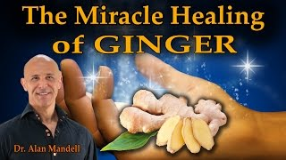 The Miracle Healing of Ginger - Dr Mandell