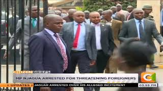 [727.13 KB] MP Njagua arrested for threatening foreigners