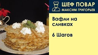 Вафли на сливках . Рецепт от шеф повара Максима Григорьева