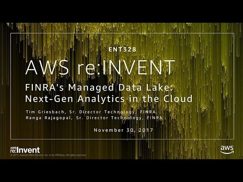 AWS re:Invent 2017: FINRA's Managed Data Lake: Next-Gen Analytics in the Cloud (ENT328)