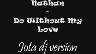 Download Video Nathan   Do without my love (vrs jota dj music) MP3 3GP MP4