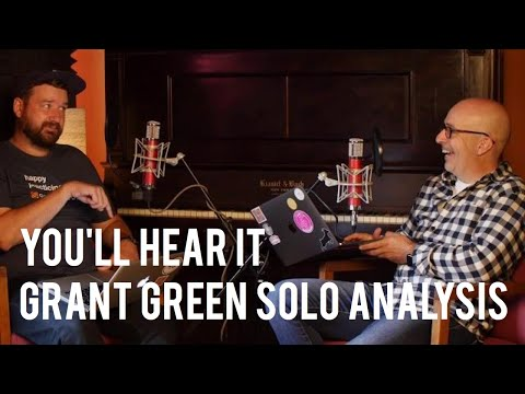 Grant Green Solo Analysis - Peter Martin and Adam Maness | You'll Hear It