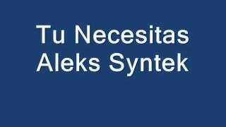 Tu Necesitas . Aleks Syntek