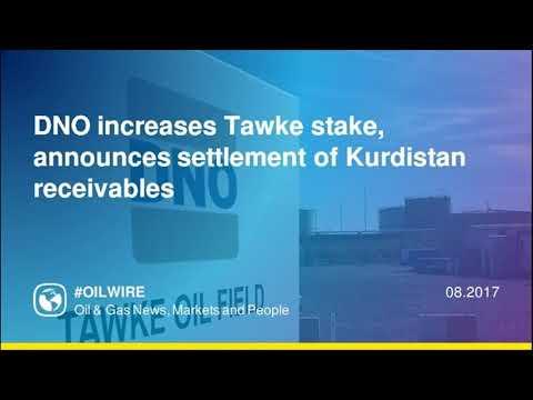 DNO increases Tawke stake, announces settlement of Kurdistan receivables
