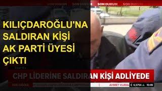Kılıçdaroğlu'na Saldıran Osman Sarıgün Adliyede! AK Parti Üyesi Çıktı!