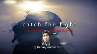 CATCH THE LIGHT    MARTHA WASH v  MARISSA GUZMAN      DJ HARVEY  MIRROR MIX