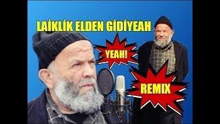 Laiklik Elden Gidiyeah, irtica Geliyeah diyen amca remix